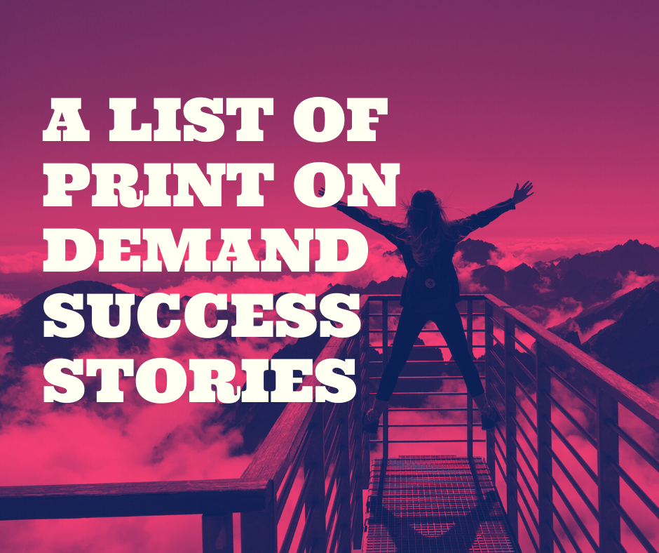 A list of Print on Demand Success Stories 1