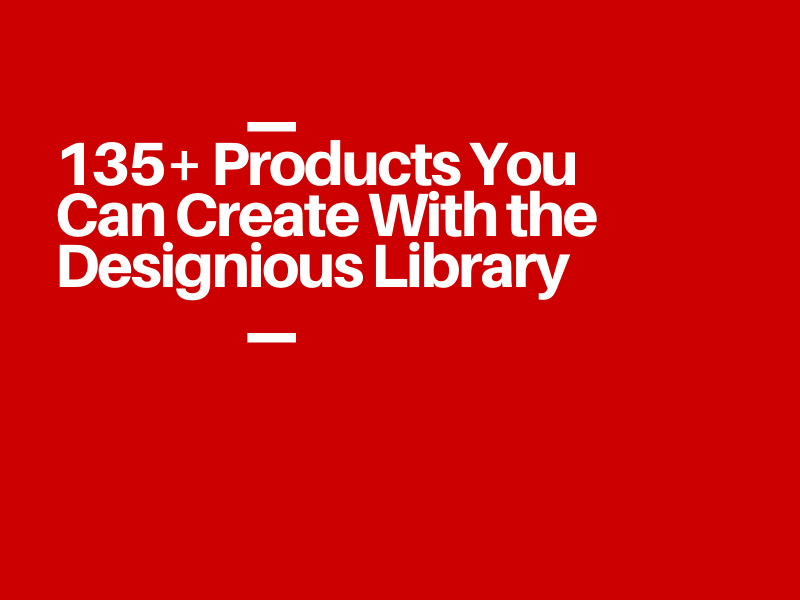 135+ Products You Can Create With the Designious Library 1