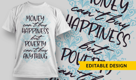 Money Can't Buy Happiness, But Poverty Can't Buy Anything | Editable T-shirt Design Template 2361 1