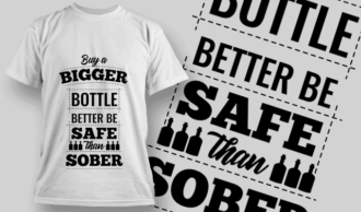 Buy A Bigger Bottle, Better Be Safe Than Sober | T-shirt Design Template 2530