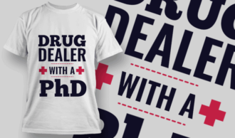 Drug Dealer With A PhD | T-shirt Design Template 2532