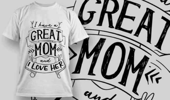 I Have A Great Mom And I Love Her | T-shirt Design Template 2552