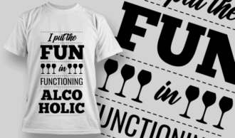 I Put The Fun in Functioning Alcoholic | T-shirt Design Template 2540