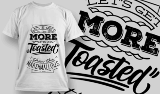 Let's Get More Toasted Than Marshmallows | T-shirt Design Template 2612