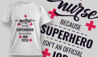 Nurse Because Superhero Isn't An Official Job Title | T-shirt Design Template 2545