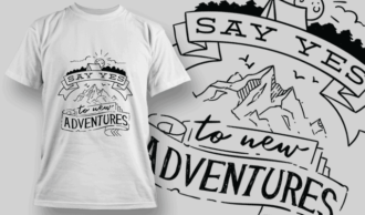 Say Yes To New Adventures | T-shirt Design Template 2596