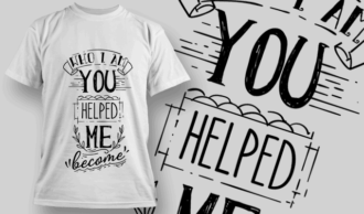 Who I Am, You Helped Me Become | T-shirt Design Template 2568