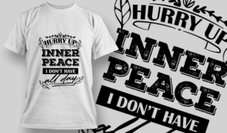 Hurry Up Inner Peace, I Don't Have All Day | T-shirt Design Template 2687