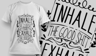 Inhale The Good Shit, Exhale The Bullshit | T-shirt Design Template 2684