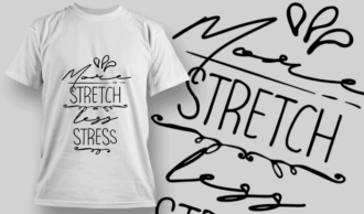 More Stretch, Less Stress | T-shirt Design Template 2675