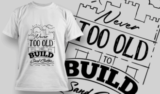 Never Too Old To Build Sand Castles | T-shirt Design Template 2643