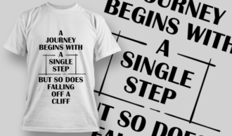 A Journey Begins With a Single Step, But So Does Falling Off A Cliff | T-shirt Design Template 2719