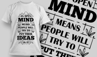 An Open Mind Means People Will Try To Put Their Ideas In It | T-shirt Design Template 2720