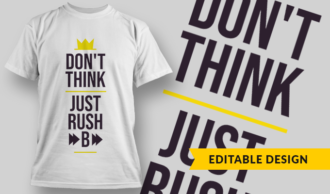 Don't Think, Just Rush B | T-shirt Design Template 2741