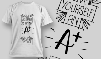 Given Yourself An A+ For Average | T-shirt Design Template 2725