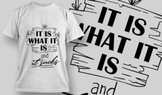 It Is What It Is And It Sucks | T-shirt Design Template 2727