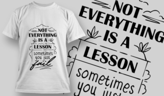 Not Everything Is A Lesson, Sometimes You Just Fail | T-shirt Design Template 2731