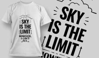 Sky Is The Limit. However, I Can't Fly | T-shirt Design Template 2732